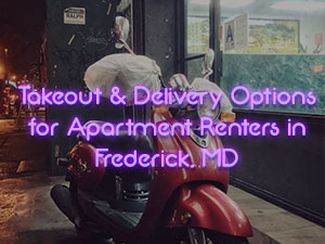 Takeout & Delivery Options for Apartment Renters in Frederick, MD